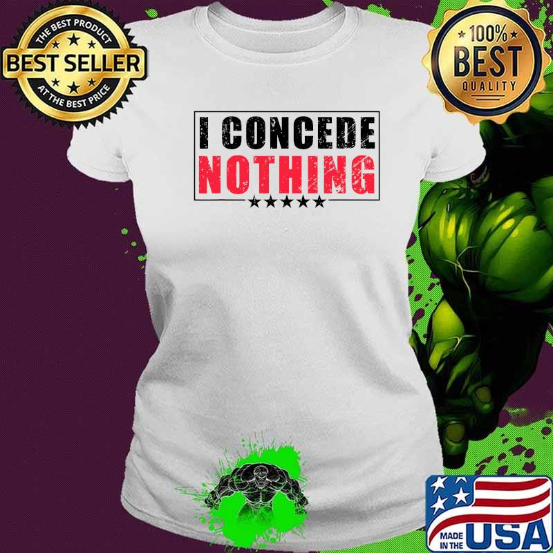 Official I Concede Nothing Shirt Ladies tee
