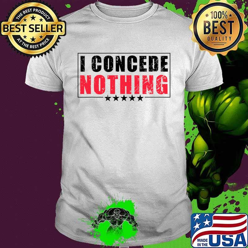 Official I Concede Nothing Shirt