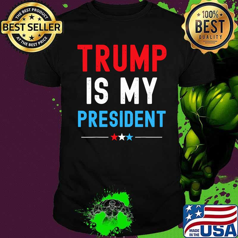 Official Trump Is My President Shirt