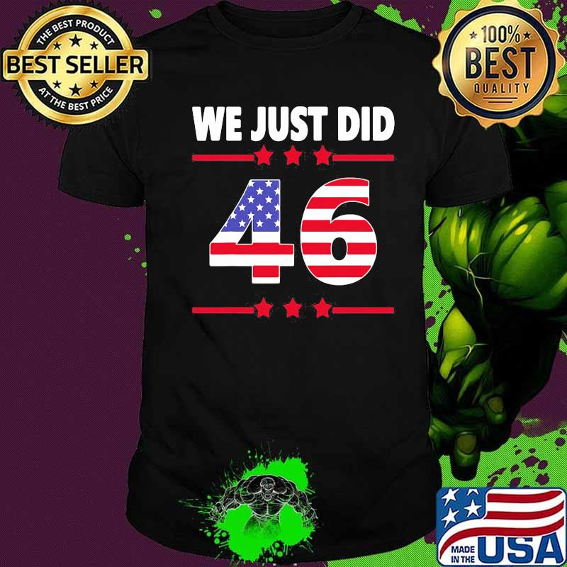 Official We Just Did 46 Stars American Flag Shirt