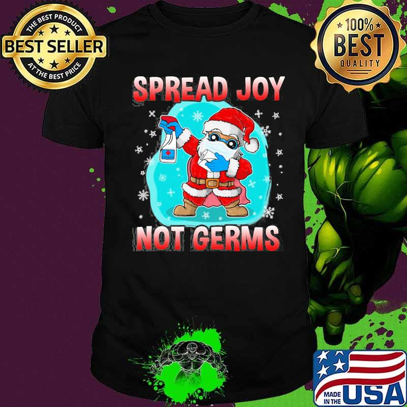 Spread Joy Not Germs Santa Clause Wear Mask Merry Xmas Shirt
