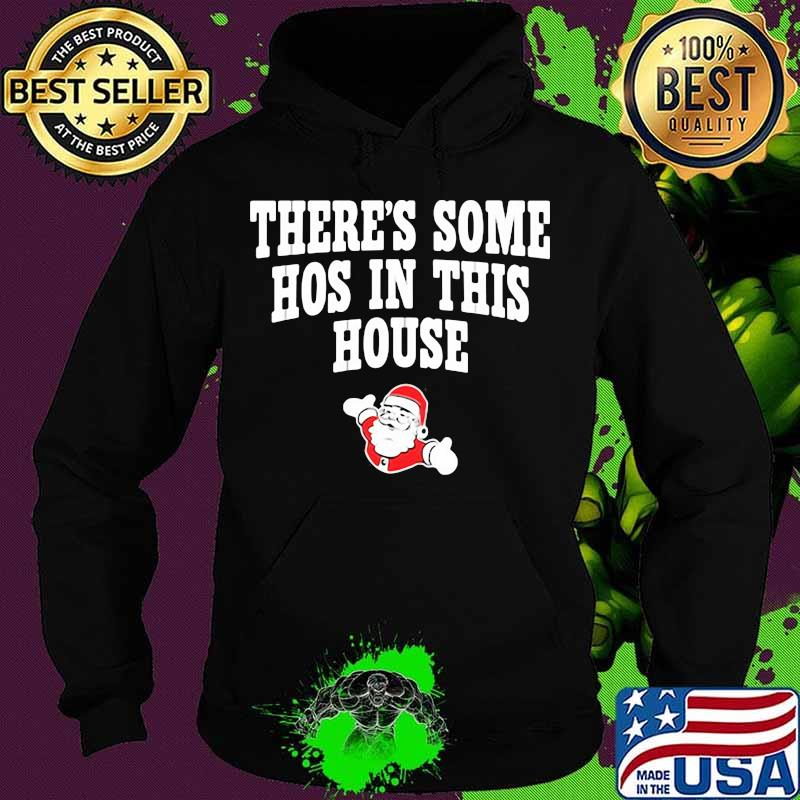 There's Some Hos In This House Santa Clause Merry Xmas Shirt Hoodie