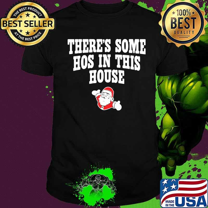 There's Some Hos In This House Santa Clause Merry Xmas Shirt