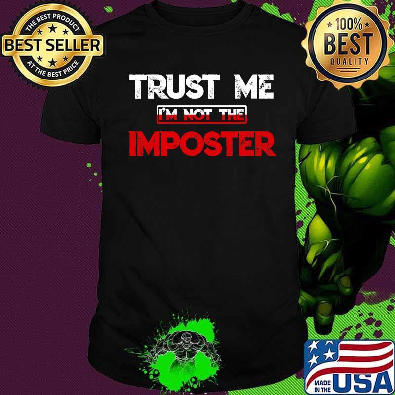Trust Me I'm Not The Imposter Funny Gamer Gag Shirt