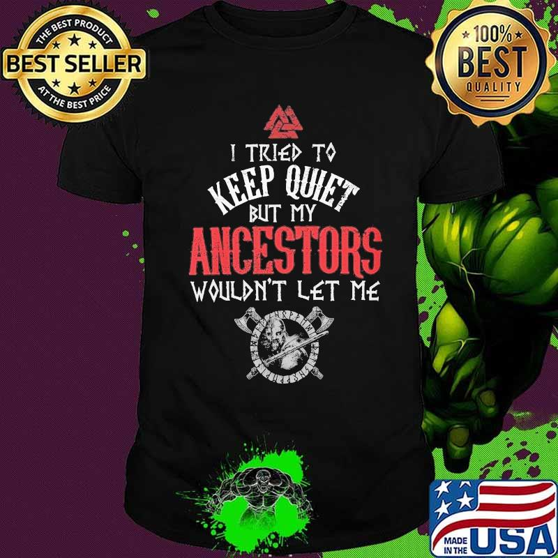 Vikings i tried to keep quiet but my ancestors wouldn't let me shirt