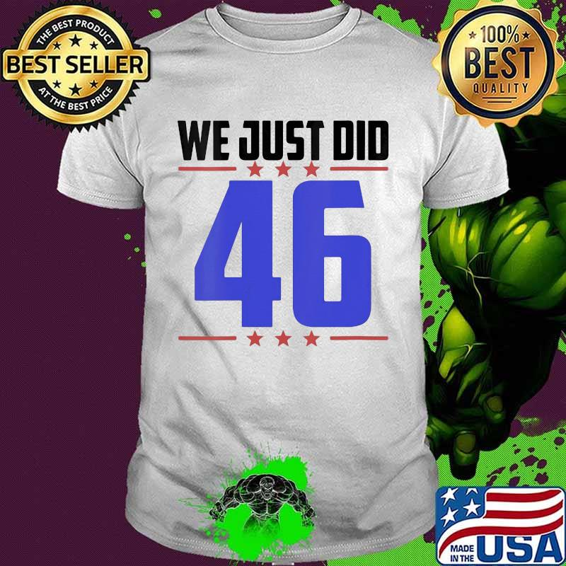 We Just Did Stars 46 Election Shirt