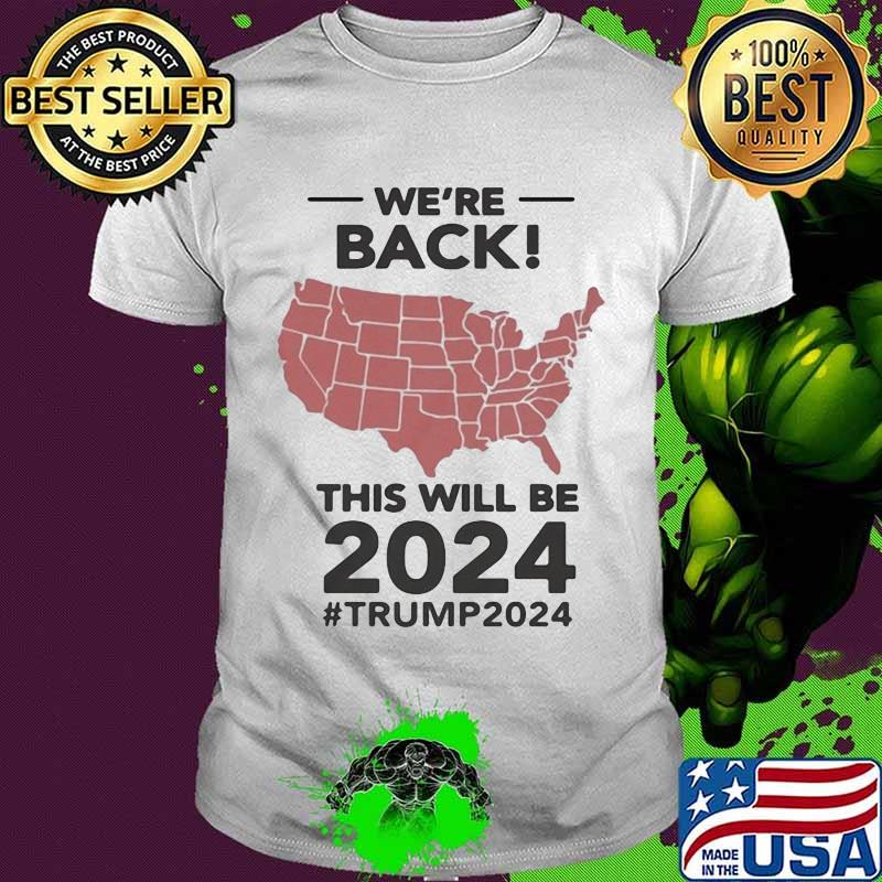 We're back this will be 2024 trump american map shirt