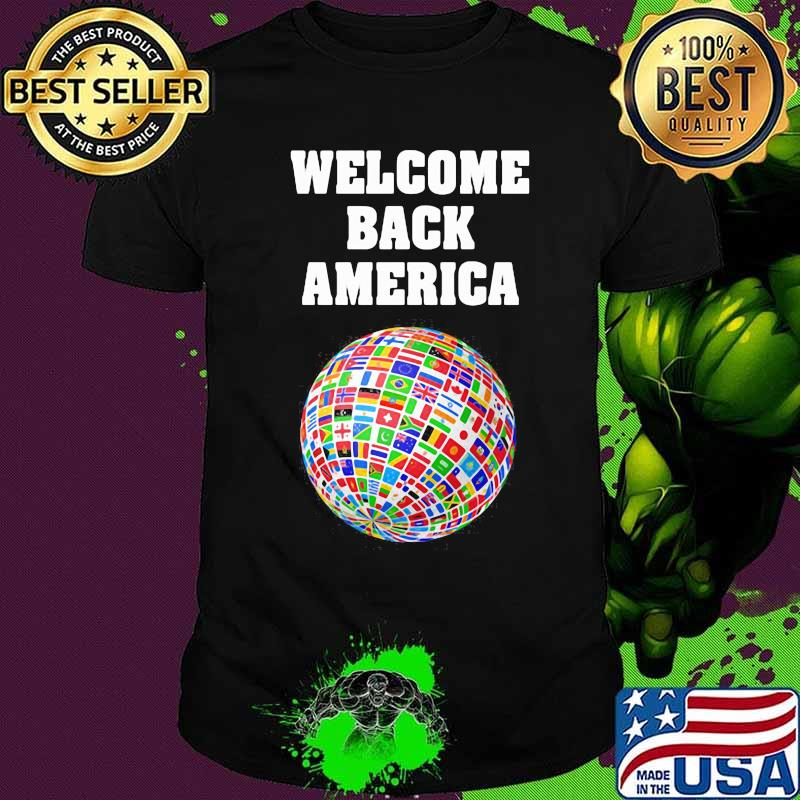 Welcome Back America Globe Flags Shirt
