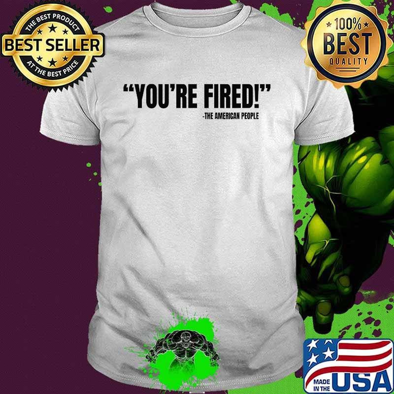 You're Fired He American People Victory 2020 Election Shirt