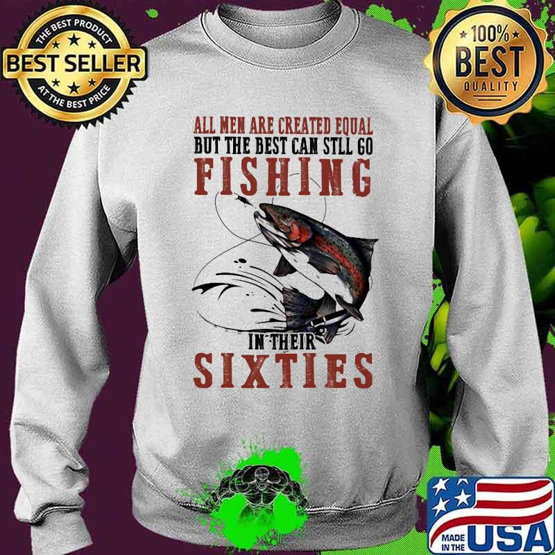 All Men Are Created Equal But The Best Can Still Go Fishing In their Sixties Shirt Sweater