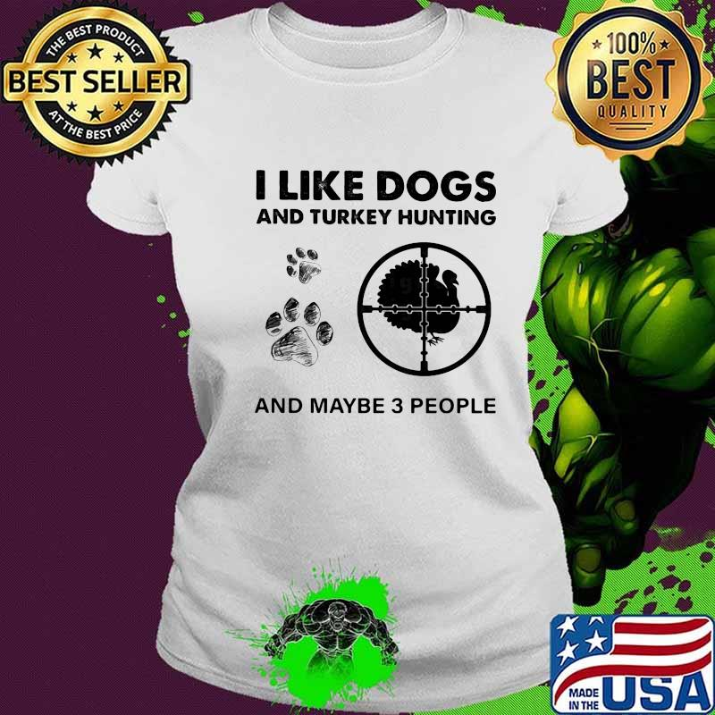 I Like Dogs And Turkey Hunting And Maybe 3 People Shirt Ladies tee