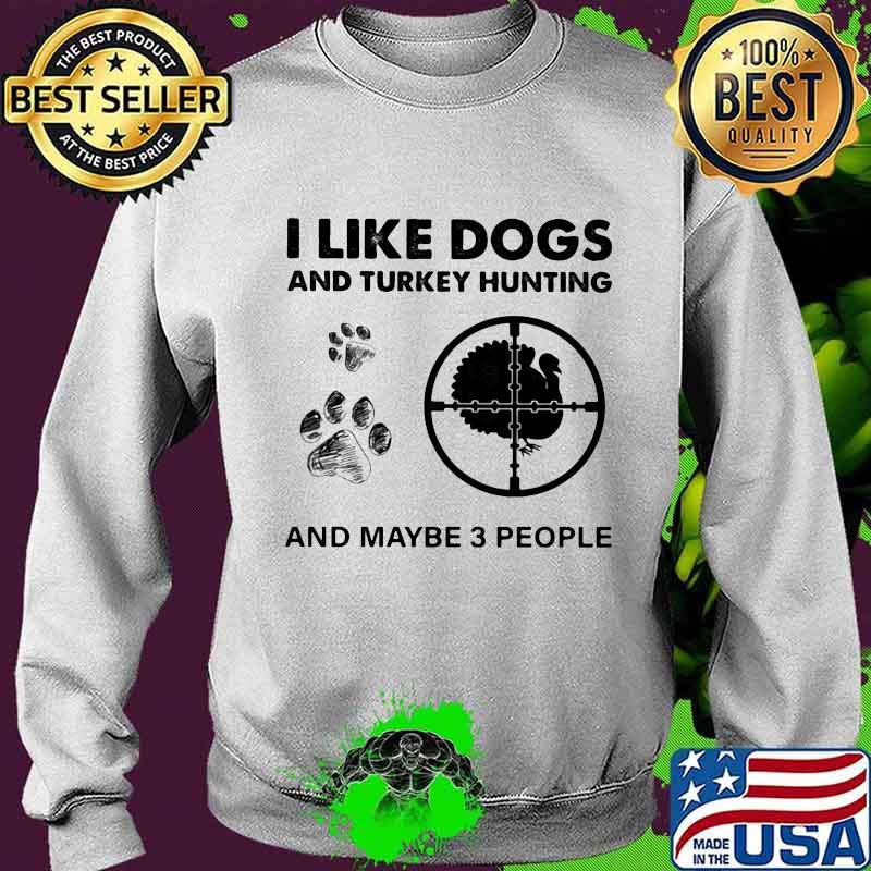 I Like Dogs And Turkey Hunting And Maybe 3 People Shirt Sweater