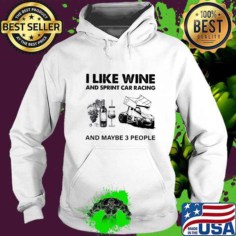 I Like Wine And Sprint Cả Racing And Maybe 3 People Shirt Hoodie