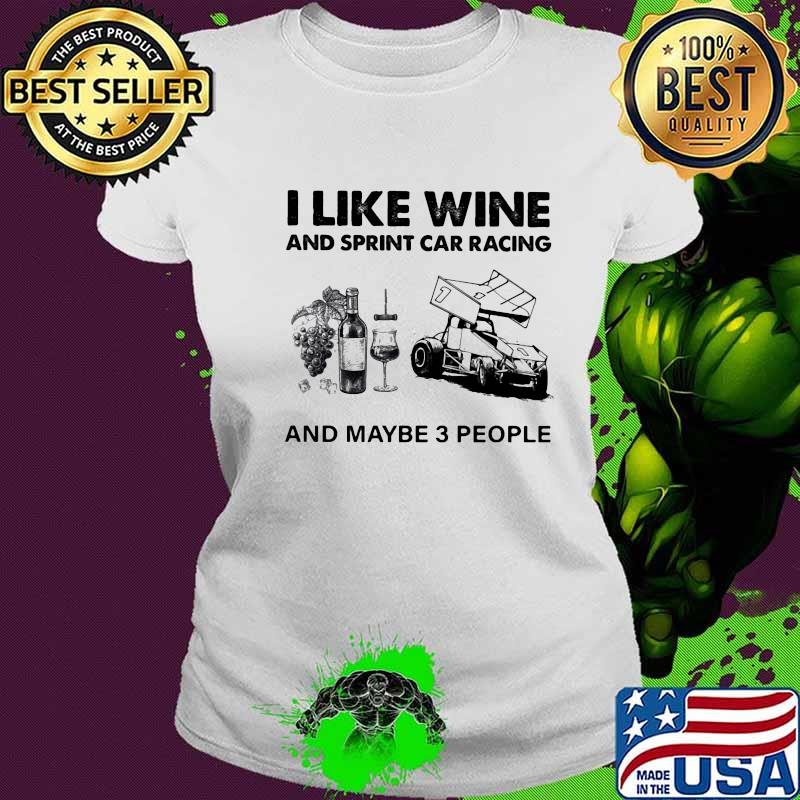 I Like Wine And Sprint Cả Racing And Maybe 3 People Shirt Ladies tee