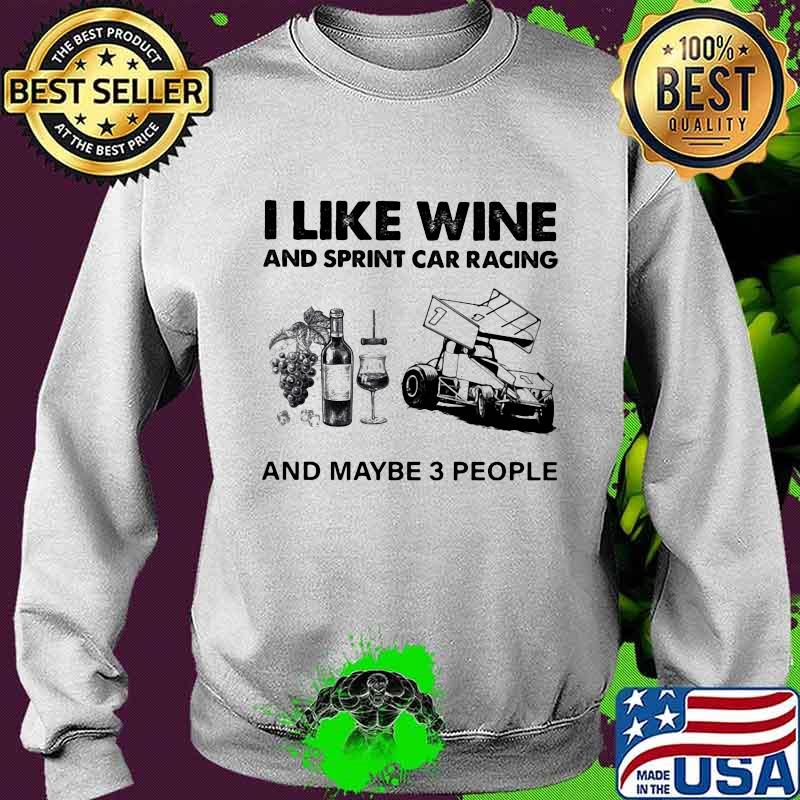 I Like Wine And Sprint Cả Racing And Maybe 3 People Shirt Sweater