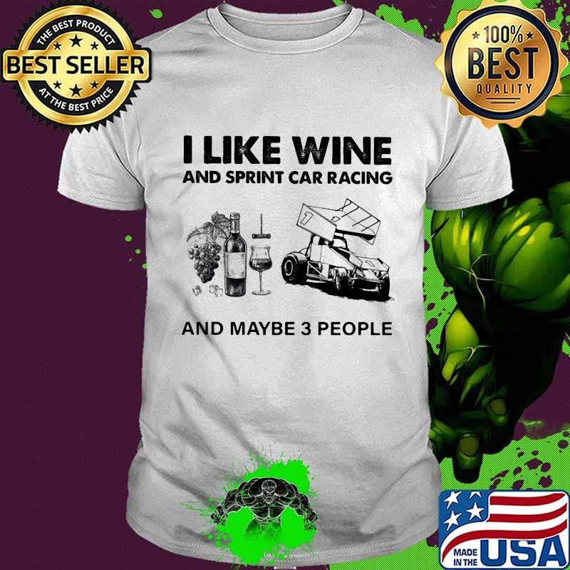 I Like Wine And Sprint Cả Racing And Maybe 3 People Shirt