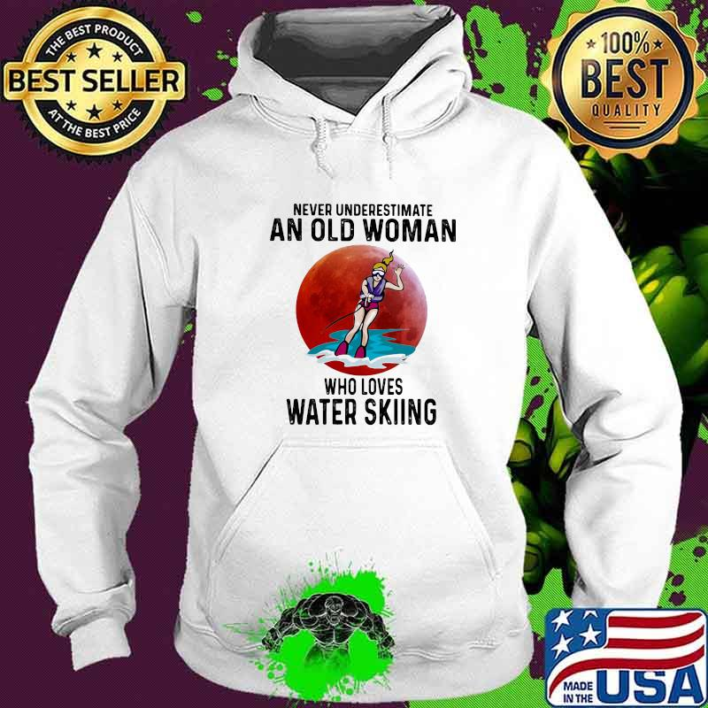 Never Underestimate An Old Woman Who Loves Water Skiing The Moon Shirt Hoodie