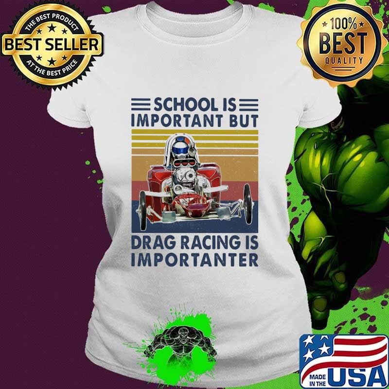 School Important Drag Racing Vintage Shirt Ladies tee