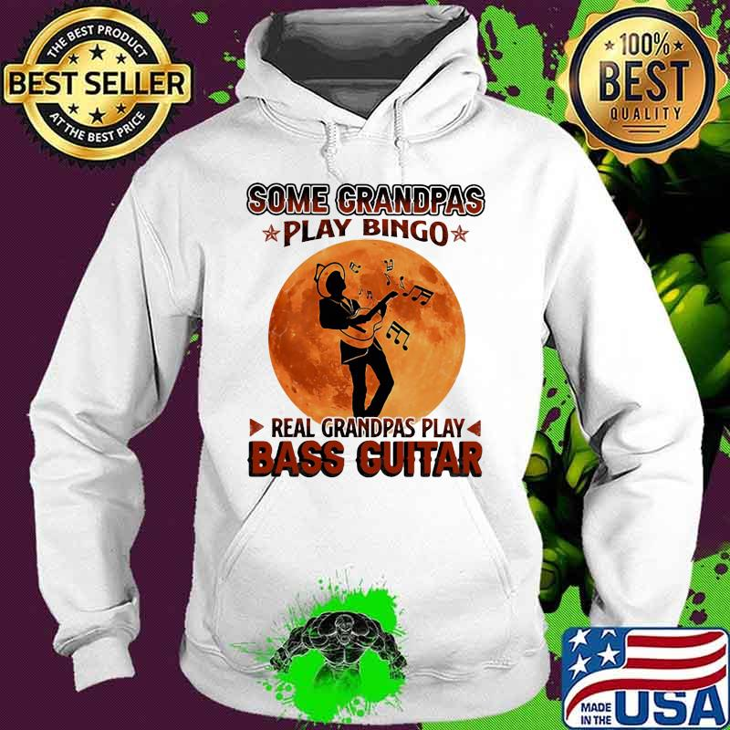 Some Grandpas Play Bingo Real Grandpas Play Bass Guitar Moon Shirt Hoodie