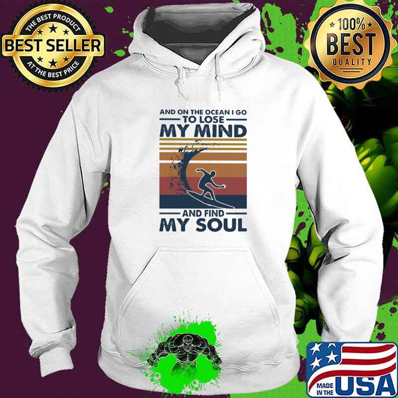 And On The Ocean I Go To Lose My Mind And Find My Soul Scuba Diving Vintage Shirt Hoodie
