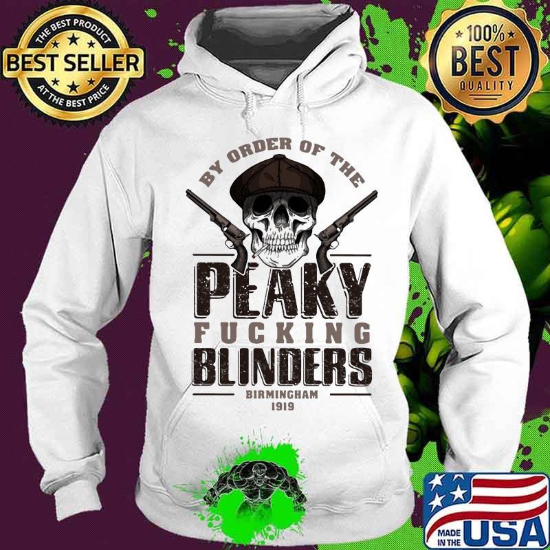 By Order Of The Peaky Fucking Blinders Birmingham 1919 Skull Shirt