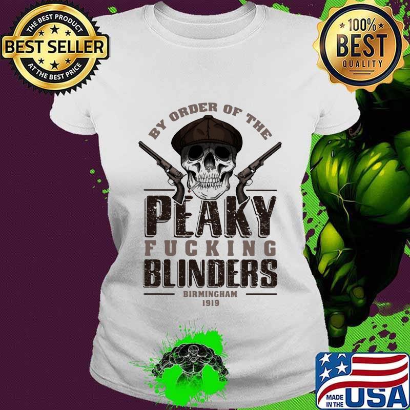 By Order Of The Peaky Fucking Blinders Birmingham 1919 Skull Shirt Ladies tee