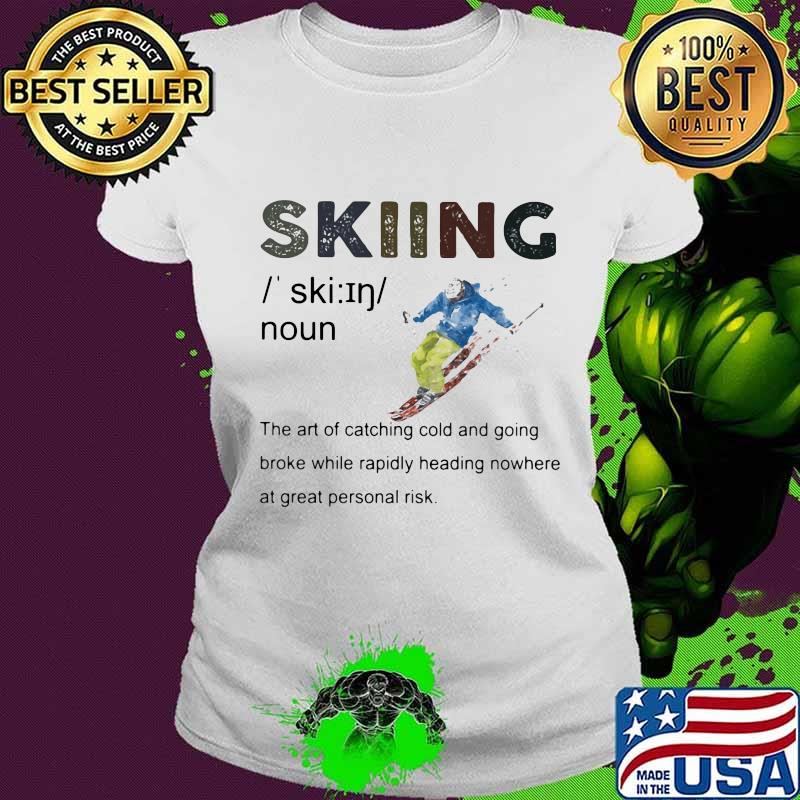 Definition Skiing The Are Of Catching Cold And Going Broke While Rapidly Heading Nowhere At Great Personal Vintage Shirt Ladies tee