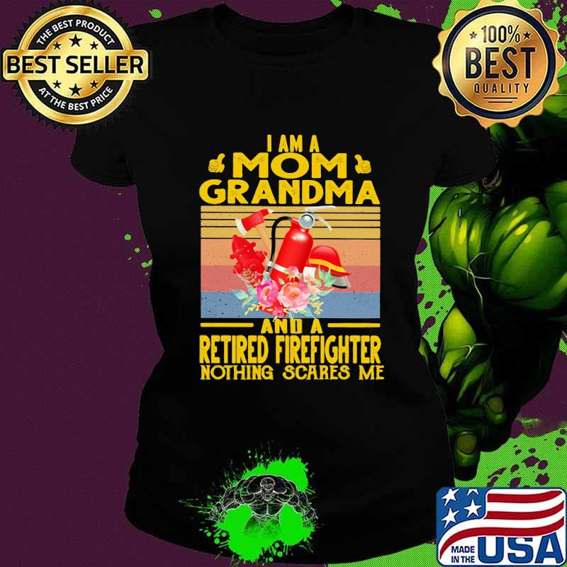 I Am A Mom Grandma And A Retired Firefighter Nothing Scares Me Flowers Vintage Shirt Ladies tee