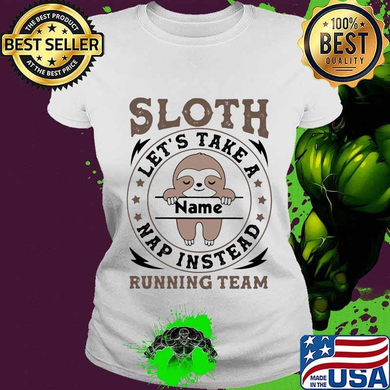 Sloth Let's Take A Name Nap Instead Running Team Stars Shirt Ladies tee