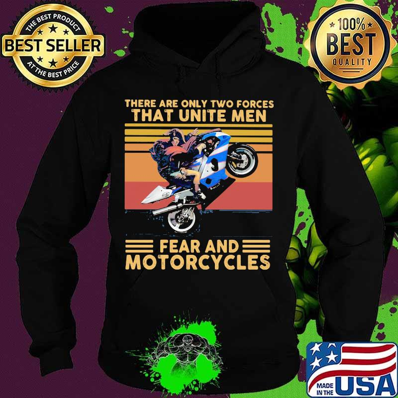 There Are Only Two Forces That Unite Men Fear And Motorcycles Vintage Shirt
