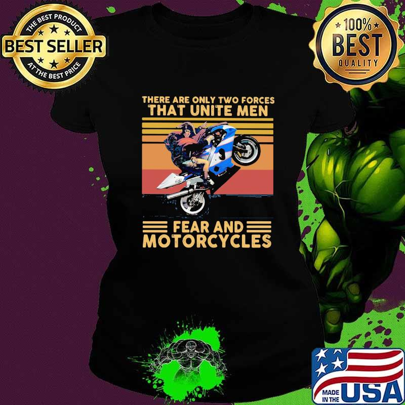 There Are Only Two Forces That Unite Men Fear And Motorcycles Vintage Shirt Ladies tee