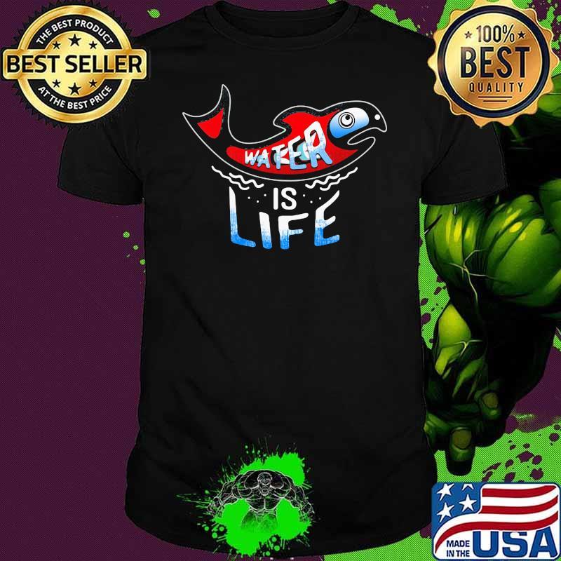 Water Is Life Fish Shirt