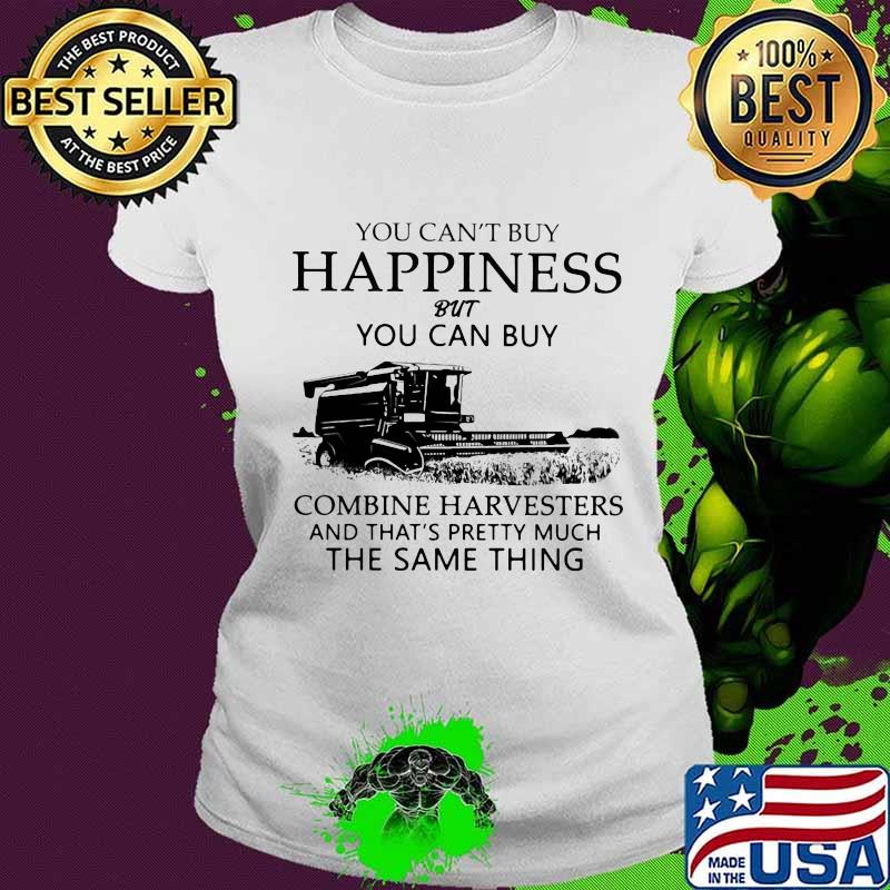 You Can't Buy Happiness But You Can Buy Combine Harvesters The Same Things Shirt Ladies tee