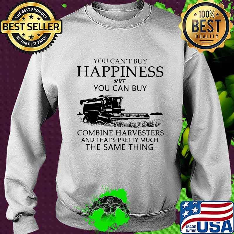 You Can't Buy Happiness But You Can Buy Combine Harvesters The Same Things Shirt Sweater