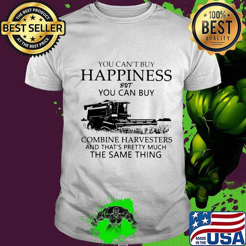 You Can't Buy Happiness But You Can Buy Combine Harvesters The Same Things Shirt Unisex