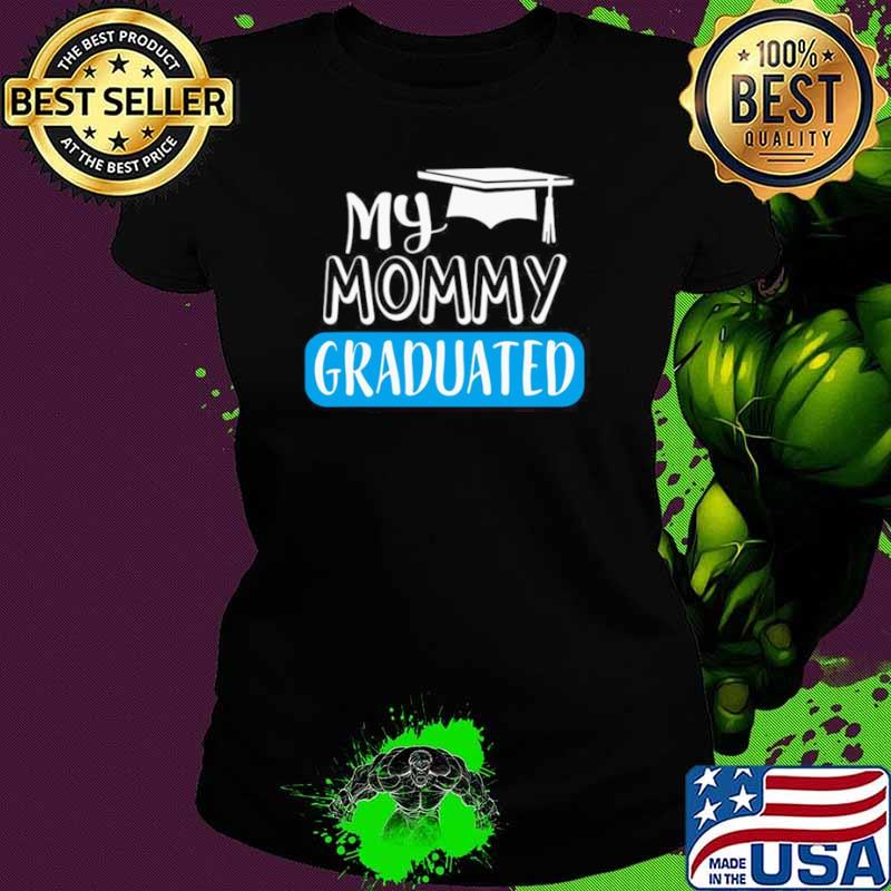 Adorable My Mommy Graduated For Son Or Daughter Ladies tee