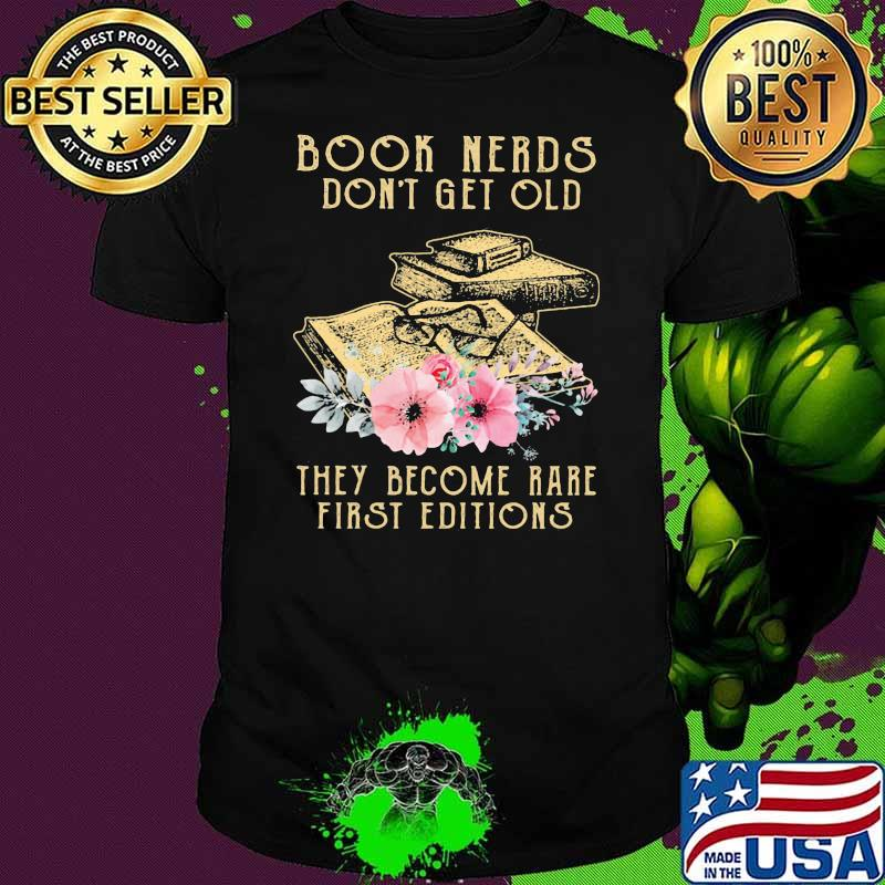 Book Nerds Don't Get Old They Become Rare First Editions Shirt