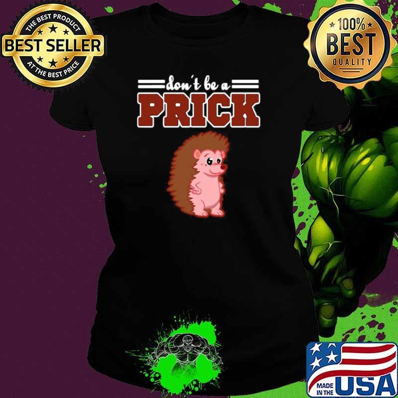 Hedgehog Animal Gifts Don't Be A Prick Ladies tee