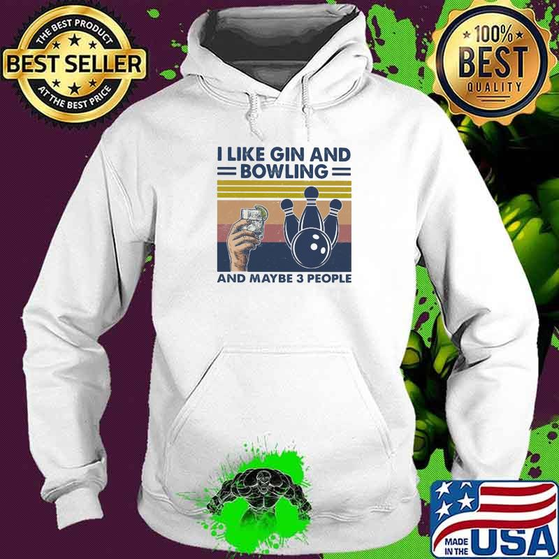 I Like Gin And Bowling And Maybe Three People Vintage Shirt Hoodie