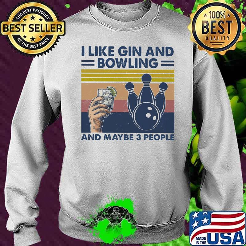 I Like Gin And Bowling And Maybe Three People Vintage Shirt Sweater