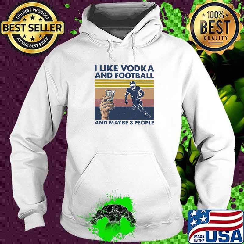 I Like Vodka And Bowling And Maybe Three People Vintage Shirt Hoodie