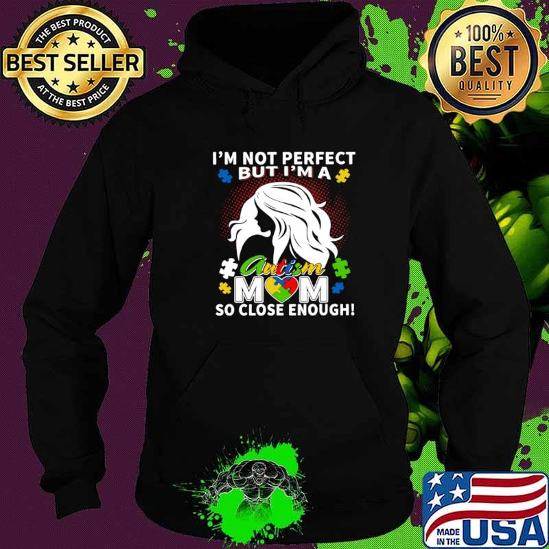 I'm Not Perfect But I'm A Autism Mom So Close Enough Hoodie
