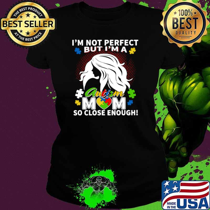 I'm Not Perfect But I'm A Autism Mom So Close Enough Ladies tee