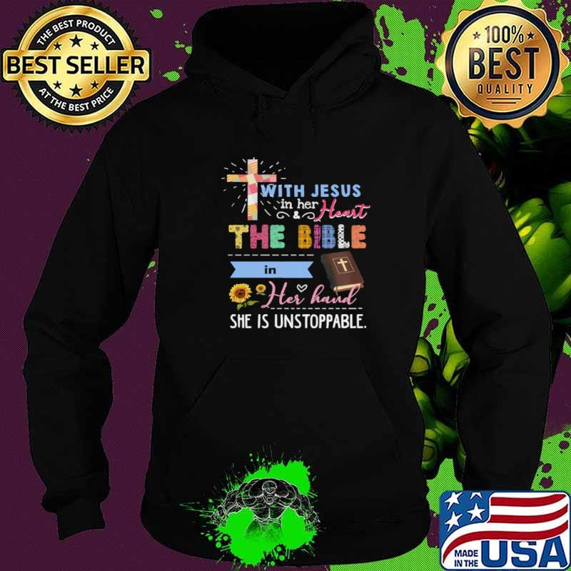 Jesus With Jesus In Her And Heart The Bible In Her Hand She Is Unstoppable Hoodie