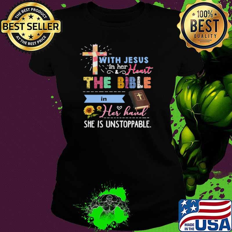 Jesus With Jesus In Her And Heart The Bible In Her Hand She Is Unstoppable Ladies tee