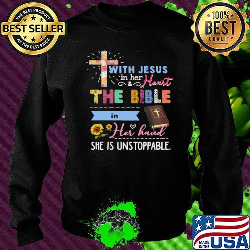 Jesus With Jesus In Her And Heart The Bible In Her Hand She Is Unstoppable Sweater