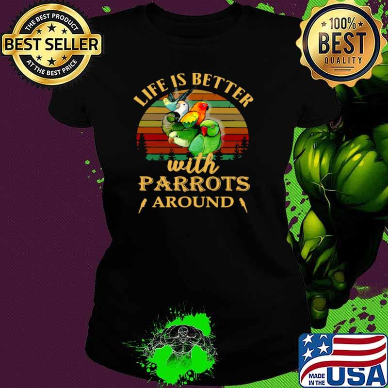 Life IS Better With Parrots Around Vintage Retro Ladies tee