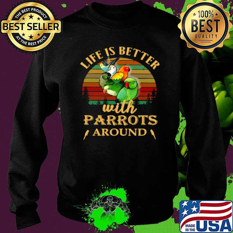 Life IS Better With Parrots Around Vintage Retro Sweater
