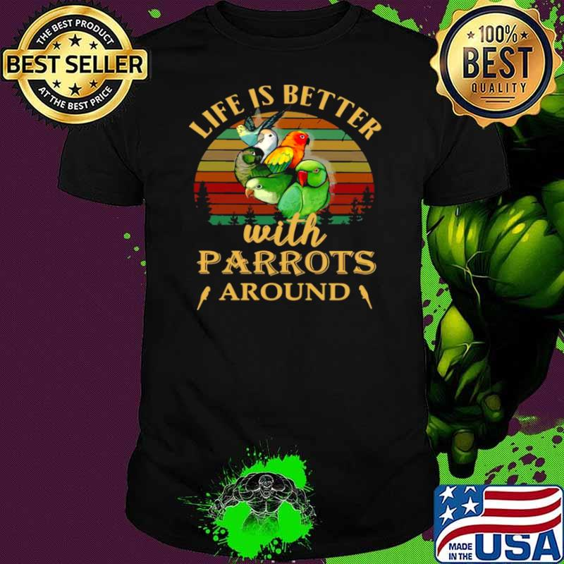 Life IS Better With Parrots Around Vintage Retro shirt