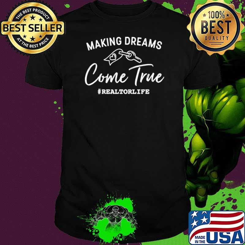 Making Dreams Come True Realtorlife Stylish Real shirt
